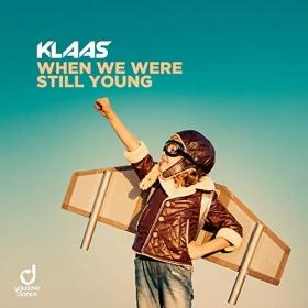 KLAAS - WHEN WE WERE STILL YOUNG